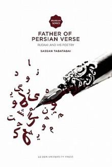 Father of Persian Verse: Rudaki and His Poetry - Sassan Tabatabai
