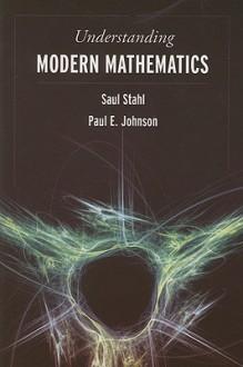 Understanding Modern Mathematics - Saul Stahl, Paul E. Johnson