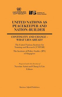 United Nations as Peacekeeper and Nation-Builder: Continuity and Change - What Lies Ahead? - Nassrine Azimi, Li Lin Chang