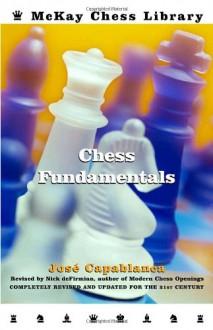 Chess Fundamentals, Revised - José Raul Capablanca, Nick de Firmian