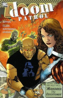 Doom Patrol, Vol. 1: We Who are About to Die - Keith Giffen, Matthew Clarke, Justiniano, John Livesay
