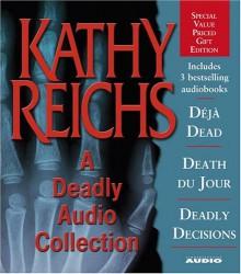 A Deadly Audio Collection: Déjà Dead / Death du Jour / Deadly Décisions - Kathy Reichs, Amy Irving, Katherine Borowitz