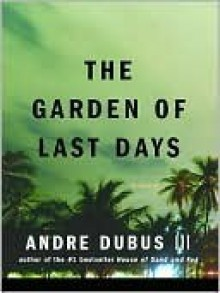 The Garden of Last Days - Andre Dubus III