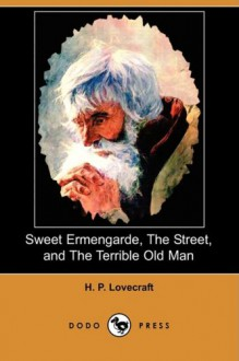 Sweet Ermengarde/The Street/The Terrible Old Man - H.P. Lovecraft