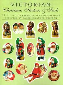 Victorian Christmas Stickers and Seals: 62 Full-Color Pressure-Sensitive Designs - Carol Belanger-Grafton