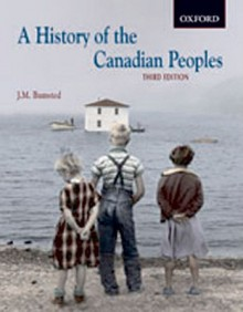 A History of the Canadian Peoples - J.M. Bumsted, Bumsted, J.M. Bumsted, J.M.