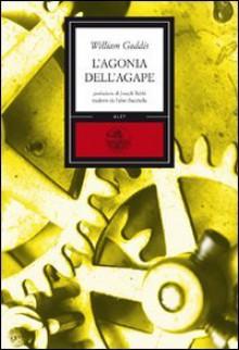 L'agonia dell'agape - William Gaddis, Fabio Zucchella