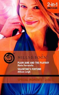 Plain Jane and the Playboy / Valentine's Fortune - Marie Ferrarella, Allison Leigh