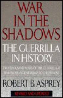 War in the Shadows: Guerillas in History - Robert B. Asprey