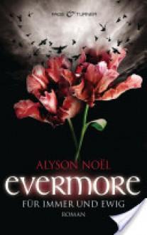 Evermore - Für immer und ewig - - Alyson Noël