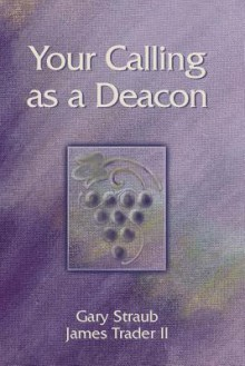 Your Calling as a Deacon - Gary Straub, Trader II James