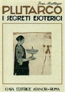 I segreti esoterici di Plutarco - Jean Mallinger