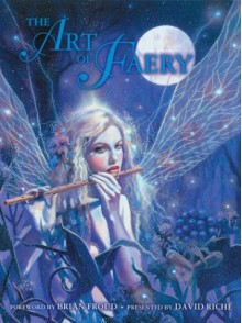 The Art of Faery - David Riche, Brian Froud