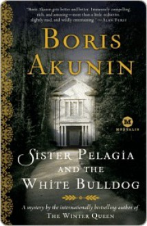 Sister Pelagia and the White Bulldog Sister Pelagia and the White Bulldog - Boris Akunin, Andrew Bromfield