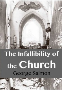 The Infallibility of the Church - George Salmon