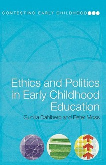 Ethics and Politics in Early Childhood Education - Gunill Dahlberg, Peter Moss