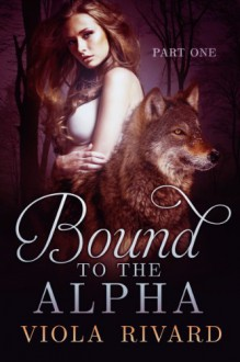 Bound to the Alpha: Part One - Viola Rivard