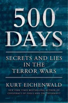 500 Days: Decisions and Deceptions in the Shadow of 9/11 - Kurt Eichenwald