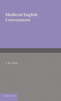 Medieval English Conveyances - J. M. Kaye