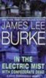 In the Electric Mist With Confederate Dead - James Lee Burke