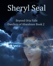 Beyond Oria Falls (Dwellers of Ahwahnee, #2) - Sheryl Seal