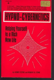 Hypno-Cybernetics: Helping Yourself to a Rich New Life - Sidney Petrie