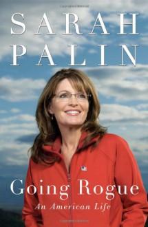 Going Rogue: An American Life - Sarah Palin