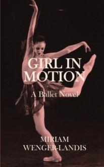 Girl in Motion: A Novel - Miriam Wenger-Landis