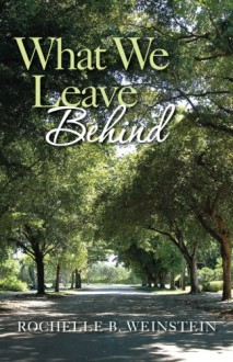 What We Leave Behind - Rochelle B. Weinstein