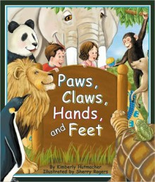 Paws, Claws, Hands, and Feet - Kimberly Hutmacher, Sherry Rogers