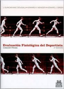 Evaluacion Fisiologica Del Deportista (Spanish Edition) - J. Duncan Mac Dougall, Howard J. Green