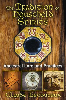 The Tradition of Household Spirits: Ancestral Lore and Practices - Claude Lecouteux