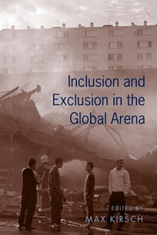 Inclusion and Exclusion in the Global Arena - Max Kirsch