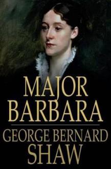 Major Barbara - George Bernard Shaw, Dan H. Laurence