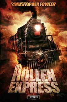 Der Höllenexpress - Horror-Roman: Spannung, Abenteuer, Fantasy (German Edition) - LUZIFER-Verlag,Christopher Fowler,Stefan Mommertz