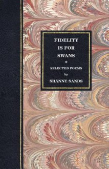 Fidelity Is for Swans - Shänne Sands