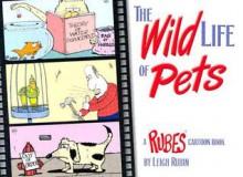 The Wild Life of Pets: A Rubes Cartoon Book - Leigh Rubin