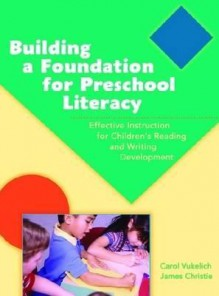 Building a Foundation for Preschool Literacy - Carol Vukelich, James F. Christie