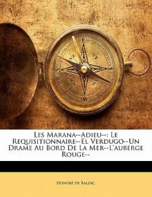 Les Marana--Adieu--: Le Requisitionnaire--El Verdugo--Un Drame Au Bord de La Mer--L'Auberge Rouge-- - Honoré de Balzac