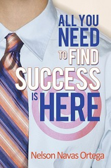 All You Need to Find Success Is Here - Nelson Navas Ortega