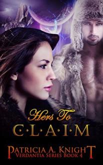 Hers to Claim (Verdantia Book 4) - Patricia A. Knight