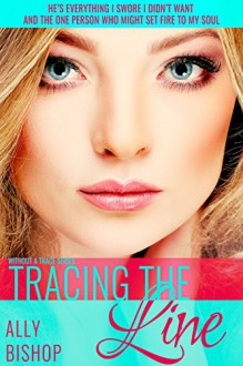 Tracing the Line: a contemporary erotic romance novel (Without a Trace Book 3) - Ally Bishop, Patricia D. Eddy