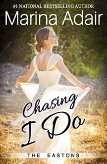 Chasing I Do (The Eastons Book 1) - Marina Adair