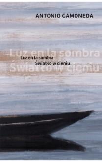 Światło w cieniu - Antonio Gamoneda, Anna Wiktoria Ogar