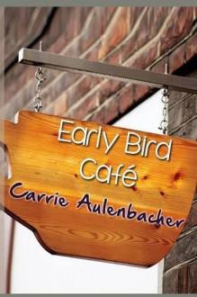 The Early Bird Cafe - Carrie Aulenbacher