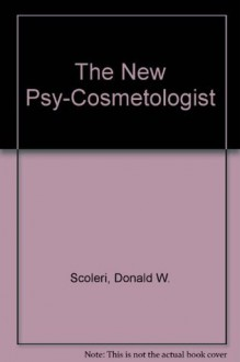 The New Psy-Cosmetologist - Donald W. Scoleri, Lewis E. Losoncy