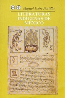 Literaturas Indigenas de Mexico - Juan Pedro Viqueira Albn, Miguel León-Portilla
