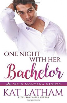 One Night with Her Bachelor (Wild Montana Nights) (Volume 1) by Kat Latham (2016-02-19) - Kat Latham