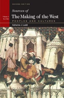 Sources Of The Making Of The West: Peoples And Cultures - Katherine J. Lualdi, Lynn Hunt, Thomas R. Martin
