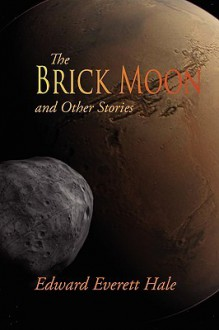 The Brick Moon and Other Stories, Large-Print Edition - Edward Everett Hale